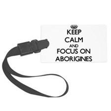 Keep Calm And Focus On Aborigines Luggage Tag
