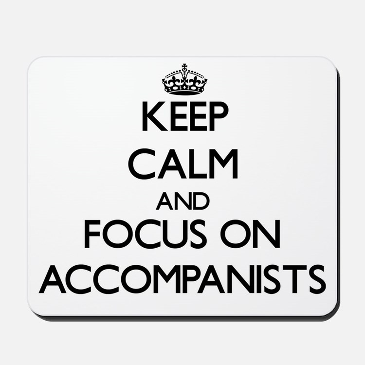 Keep Calm And Focus On Accompanists Mousepad