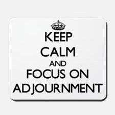 Keep Calm And Focus On Adjournment Mousepad