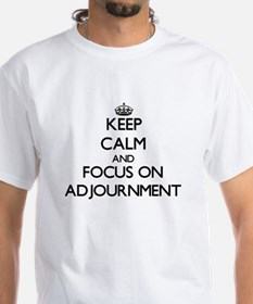 Keep Calm And Focus On Adjournment T-Shirt