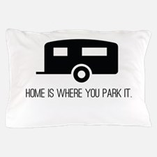 Home is Where You Park It Pillow Case