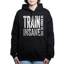 Train Insane or Remain The Same Women's Hooded Swe