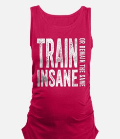 Train Insane or Remain The Same Maternity Tank Top