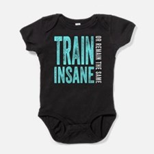 Train Insane or Remain The Same Baby Bodysuit