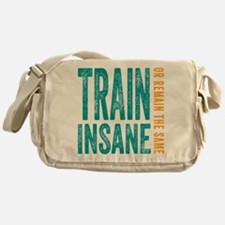 Train Insane or Remain The Same Messenger Bag