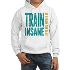 Train Insane or Remain The Same Hoodie