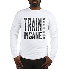 Train Insane or Remain The Same Long Sleeve T-Shir