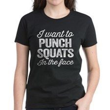 I Want To Punch Squats In The Face T-Shirt