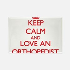 Keep Calm and Love an Orthopedist Magnets