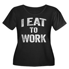 I Eat To Work Plus Size T-Shirt