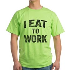 I Eat To Work T-Shirt