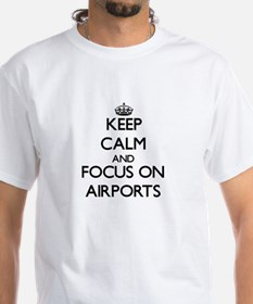 Keep Calm And Focus On Airports T-Shirt