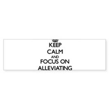 Keep Calm And Focus On Alleviating Bumper Bumper Sticker