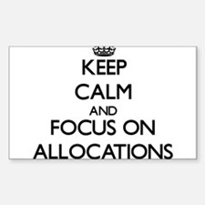 Keep Calm And Focus On Allocations Decal