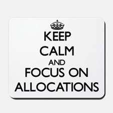 Keep Calm And Focus On Allocations Mousepad