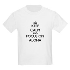 Keep Calm And Focus On Aloha T-Shirt