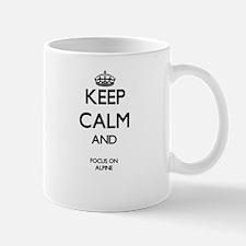 Keep Calm And Focus On Alpine Mugs