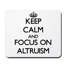 Keep Calm And Focus On Altruism Mousepad