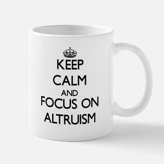 Keep Calm And Focus On Altruism Mugs