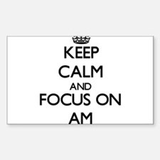 Keep Calm And Focus On Am Decal