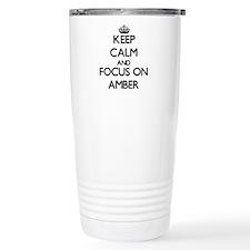 Keep Calm And Focus On Amber Travel Mug
