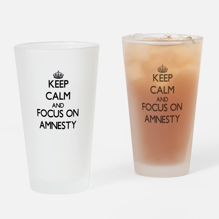 Keep Calm And Focus On Amnesty Drinking Glass