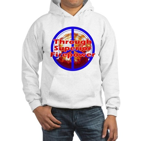Peace Through Superior Firepower Hooded Sweatshirt