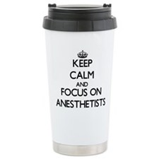 Keep Calm And Focus On Anesthetists Travel Mug