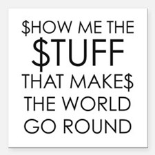 "Show me the money Square Car Magnet 3"" x 3"""