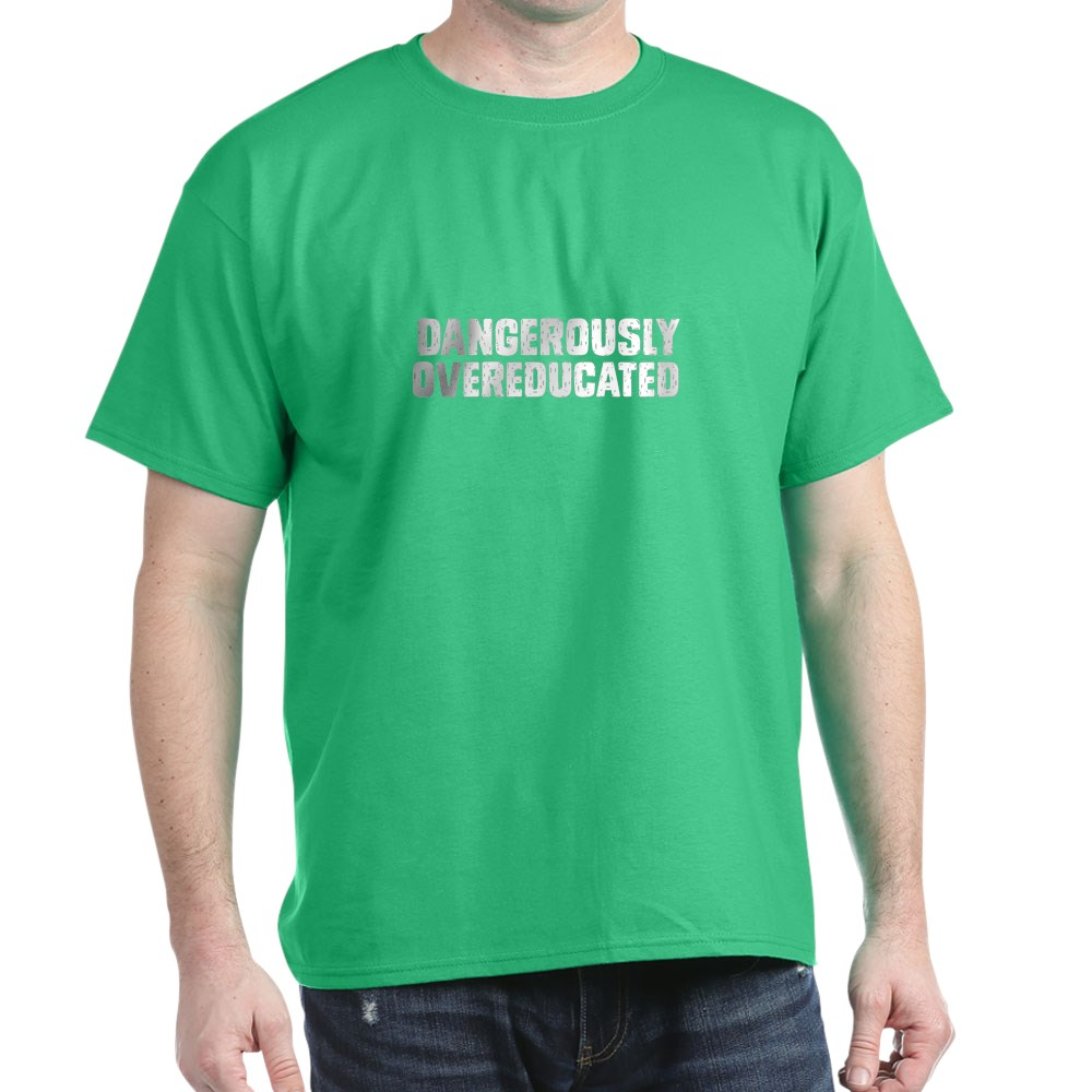 CafePress Dangerously Overeducated T Shirt 100/% Cotton T-Shirt 1305321214