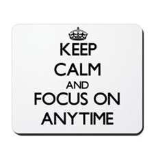Keep Calm And Focus On Anytime Mousepad