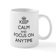 Keep Calm And Focus On Anytime Mugs