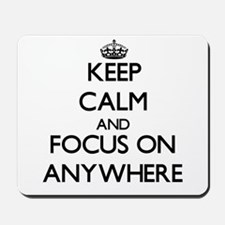 Keep Calm And Focus On Anywhere Mousepad