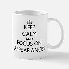 Keep Calm And Focus On Appearances Mugs