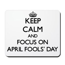 Keep Calm And Focus On April Fools Day Mousepad