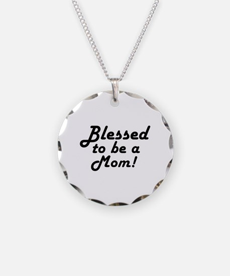 Blessed to be a Mom Necklace