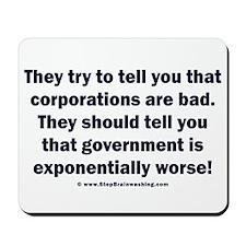 Corporations good,Govt Bad Mousepad
