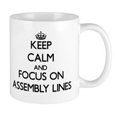 Keep Calm And Focus On Assembly Lines Mugs