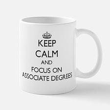 Keep Calm And Focus On Associate Degrees Mugs