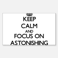 Keep Calm And Focus On Astonishing Decal