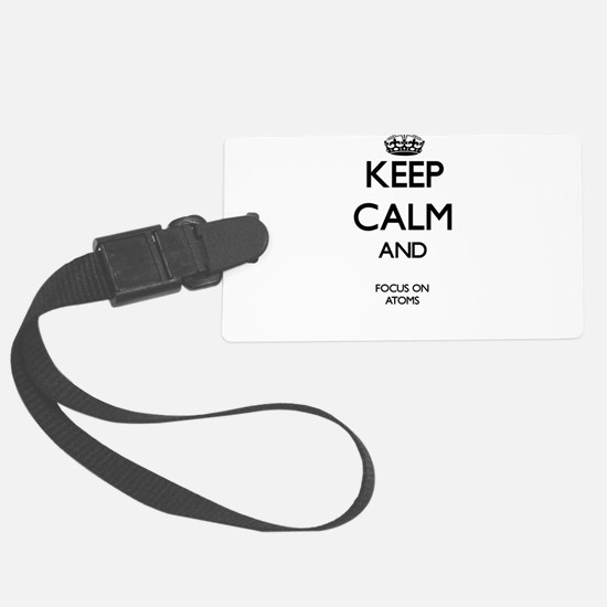 Keep Calm And Focus On Atoms Luggage Tag