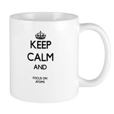 Keep Calm And Focus On Atoms Mugs