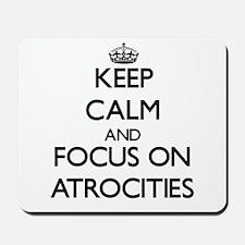 Keep Calm And Focus On Atrocities Mousepad