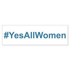 #YesAllWomen Bumper Bumper Bumper Sticker