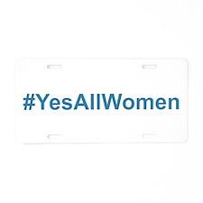 #YesAllWomen Aluminum License Plate
