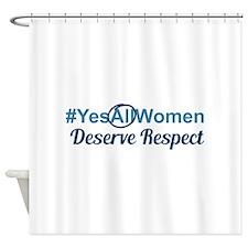 #YesAllWomen Deserve Respect! Shower Curtain