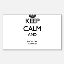 Keep Calm And Focus On Autopsies Decal