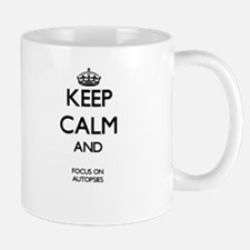 Keep Calm And Focus On Autopsies Mugs