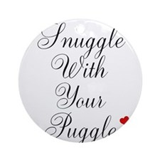 Snuggle With Your Puggle Ornament (Round)