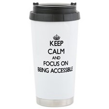 Keep Calm And Focus On Being Accessible Travel Mug